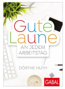 Dörthe Huth - Gute Laune an jedem Arbeitstag