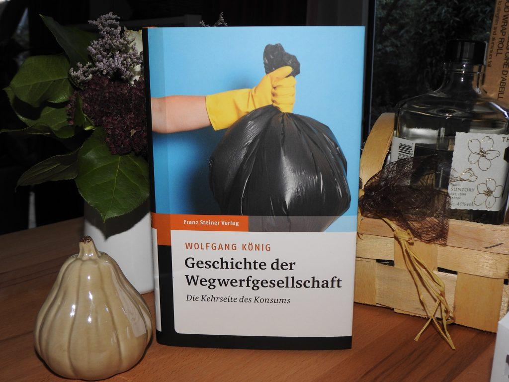 Wolfgang König – Geschichte der Wegwerfgesellschaft