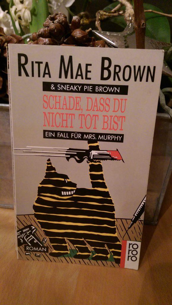 Rita Mae Brown & Sneaky Pie Brown – Schade, dass Du nicht tot bis