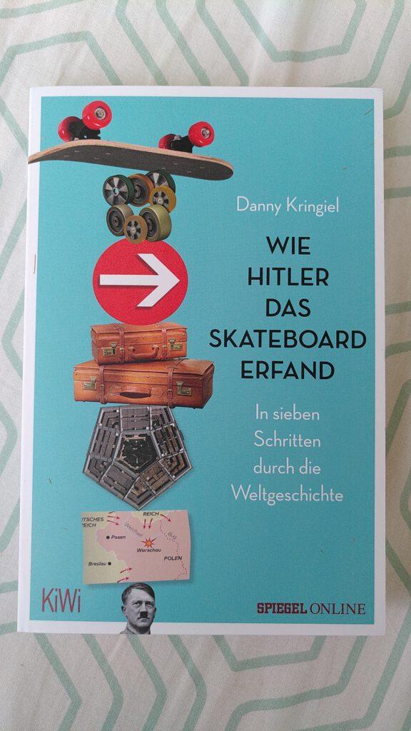 Danny Kringiel - Wie Hitler das Skateboard erfand