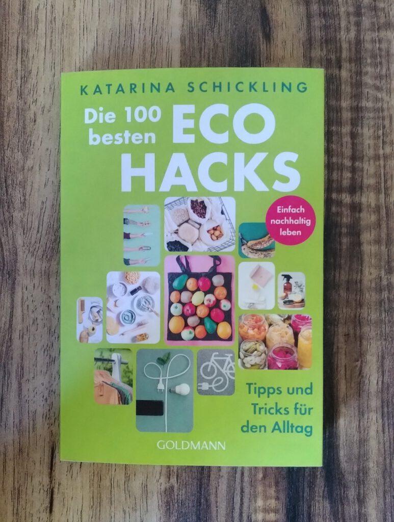 Katarina Schickling - Die 100 besten EcoHacks - nachhaltig