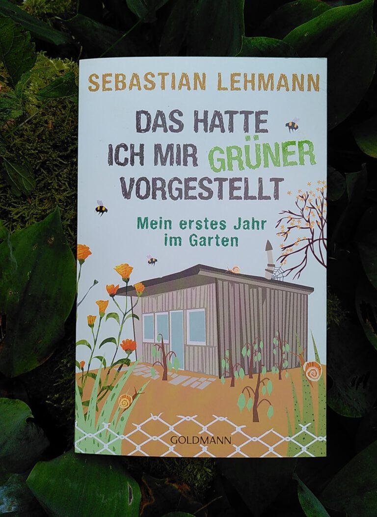 Sebastian Lehmann - Das hatte ich mir grüner vorgestellt - Datscha für Anfänger